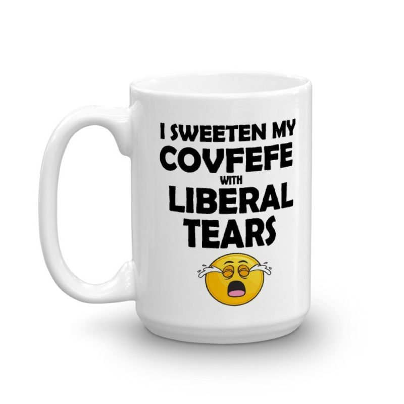 My With I Liberal Covfefe Mug Sweeten Tears qcARjL354S